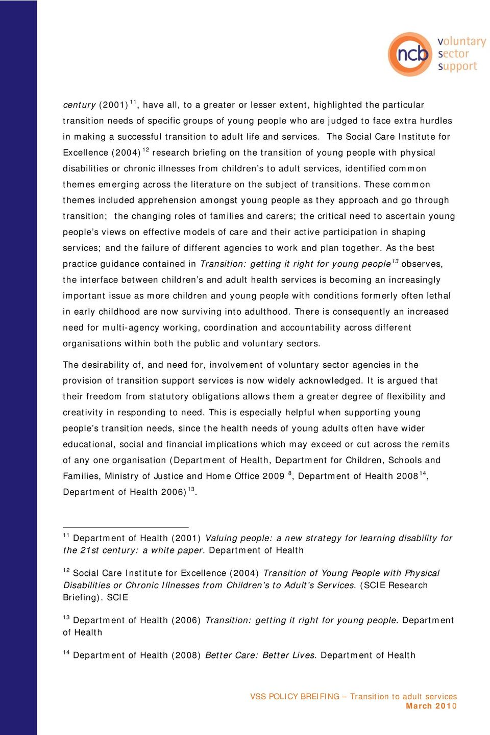 The Social Care Institute for Excellence (2004) 12 research briefing on the transition of young people with physical disabilities or chronic illnesses from children s to adult services, identified