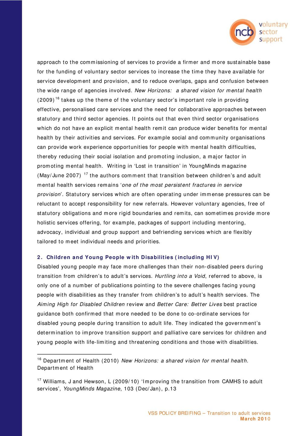 New Horizons: a shared vision for mental health (2009) 16 takes up the theme of the voluntary sector s important role in providing effective, personalised care services and the need for collaborative