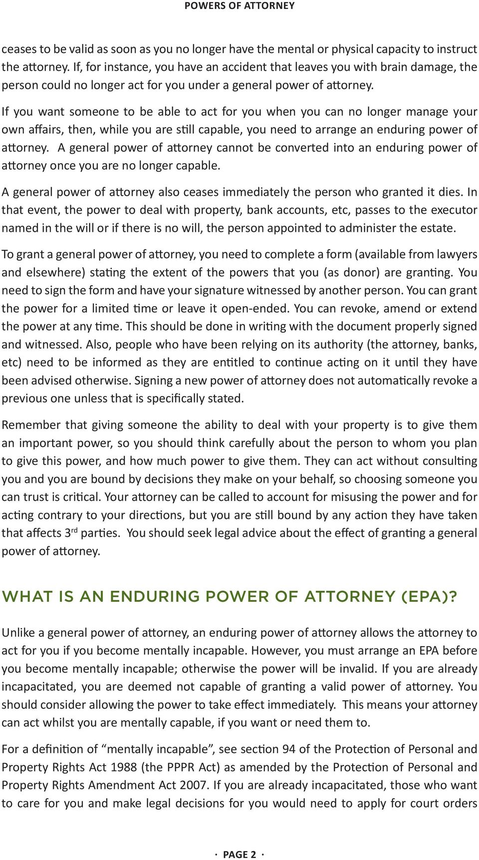 If you want someone to be able to act for you when you can no longer manage your own affairs, then, while you are still capable, you need to arrange an enduring power of attorney.