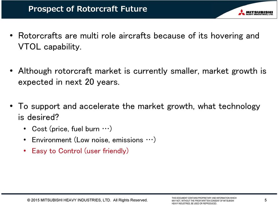 Although rotorcraft market is currently smaller, market growth is expected in next 20 years.
