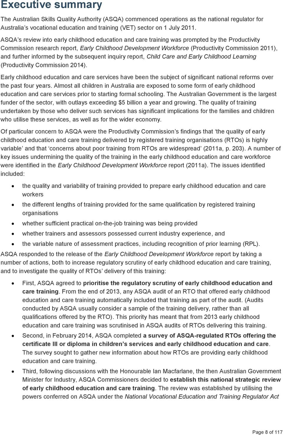 further informed by the subsequent inquiry report, Child Care and Early Childhood Learning (Productivity Commission 2014).