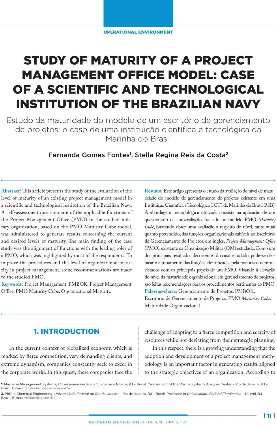 the study of the evaluation of the level of maturity of an existing project management model in a scientific and technological institution of the Brazilian Navy.