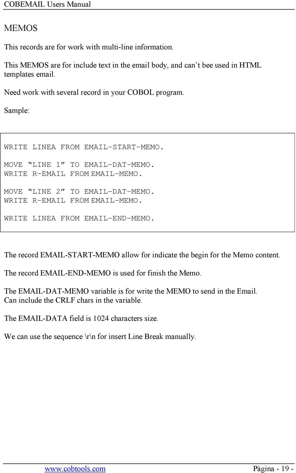 WRITE R-EMAIL FROM EMAIL-MEMO. WRITE LINEA FROM EMAIL-END-MEMO. The record EMAIL-START-MEMO allow for indicate the begin for the Memo content. The record EMAIL-END-MEMO is used for finish the Memo.