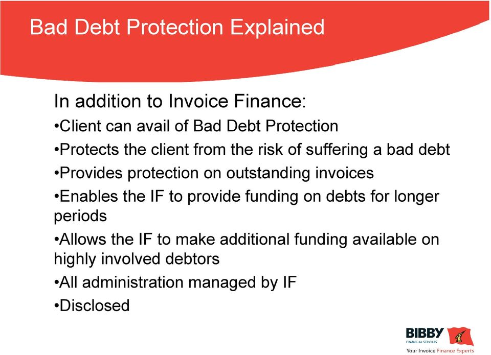 outstanding invoices Enables the IF to provide funding on debts for longer periods Allows the IF