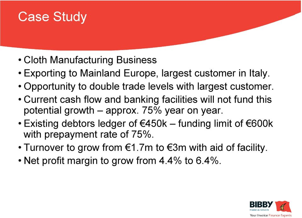 Current cash flow and banking facilities will not fund this potential growth approx. 75% year on year.