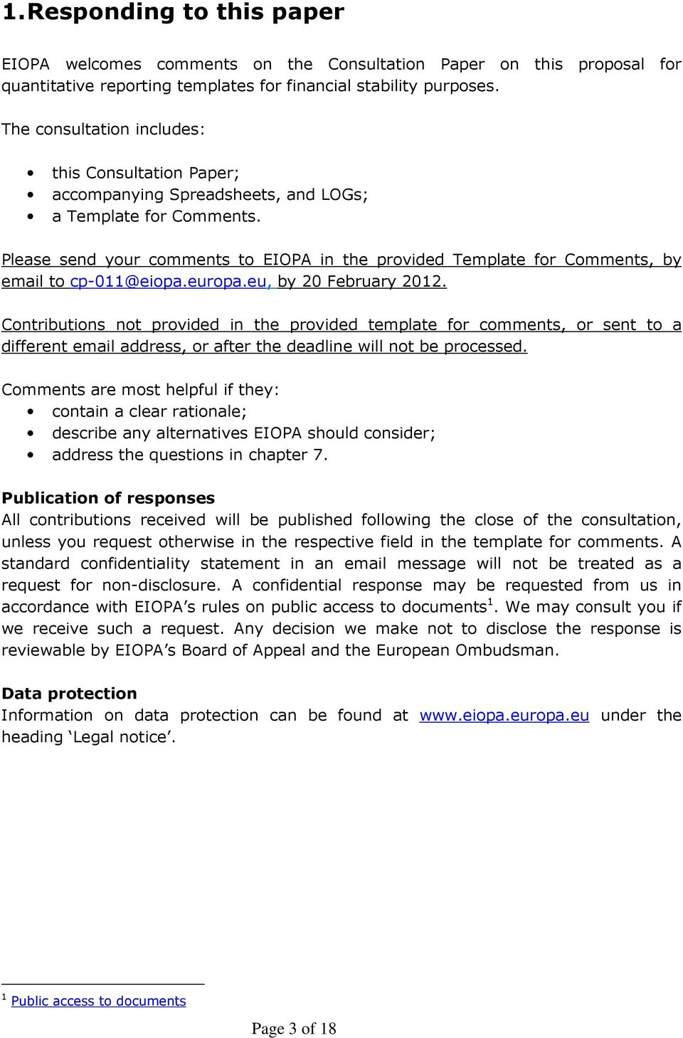 Please send your comments to EIOPA in the provided Template for Comments, by email to cp011@eiopa.europa.eu, by 20 February 2012.