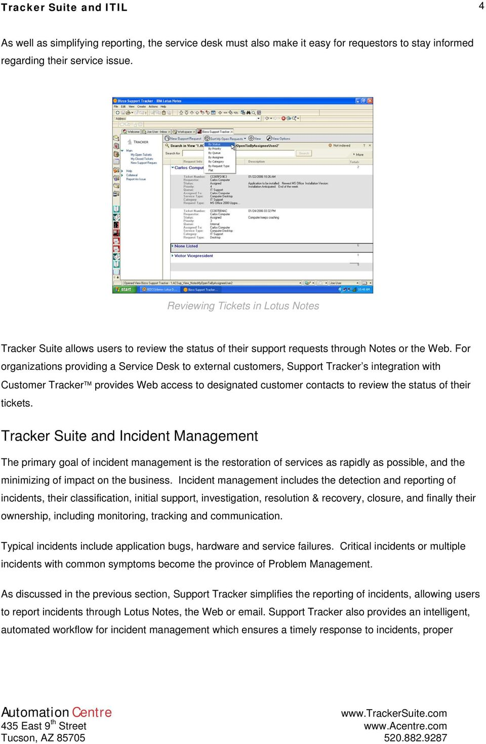 For organizations providing a Service Desk to external customers, Support Tracker s integration with Customer Tracker provides Web access to designated customer contacts to review the status of their