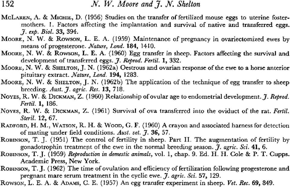 (1959) Maintenance of pregnancy in ovariectomized ewes by means of progesterone. Nature, Lond. 184, 1410. Moore, N. W. & Rowson, L. E. A. (1960) Egg transfer in sheep.