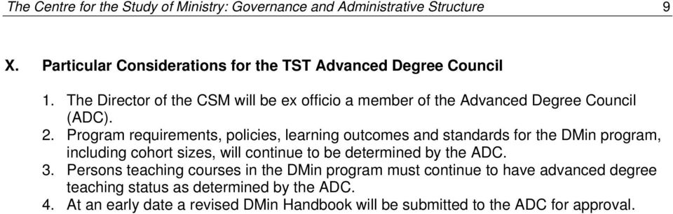 Program requirements, policies, learning outcomes and standards for the DMin program, including cohort sizes, will continue to be determined by the ADC.