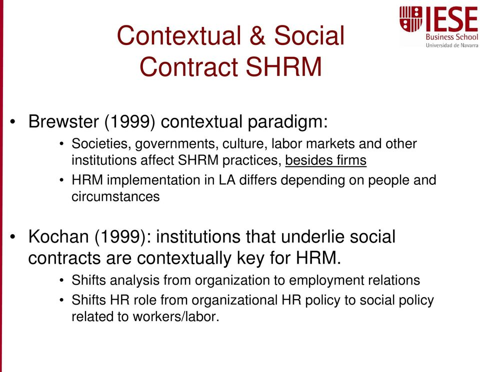 circumstances Kochan (1999): institutions that underlie social contracts are contextually key for HRM.