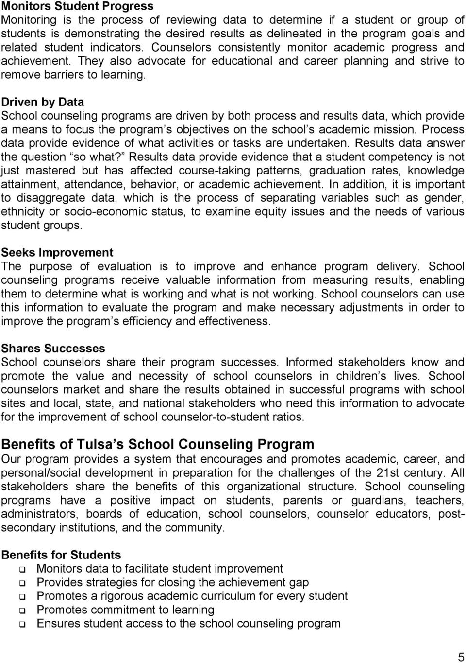 Driven by Data School counseling programs are driven by both process and results data, which provide a means to focus the program s objectives on the school s academic mission.