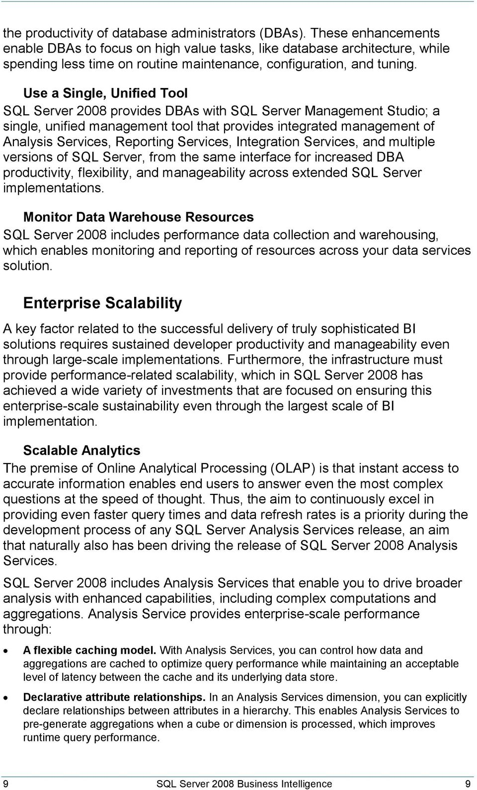 Use a Single, Unified Tool SQL Server 2008 provides DBAs with SQL Server Management Studio; a single, unified management tool that provides integrated management of Analysis Services, Reporting