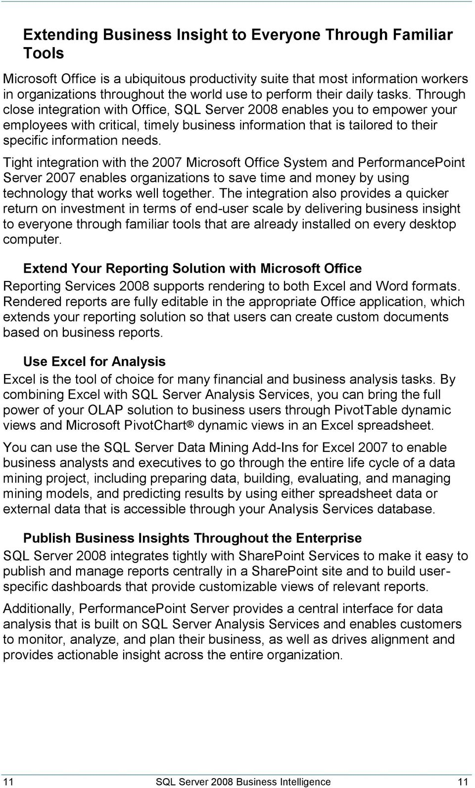 Through close integration with Office, SQL Server 2008 enables you to empower your employees with critical, timely business information that is tailored to their specific information needs.