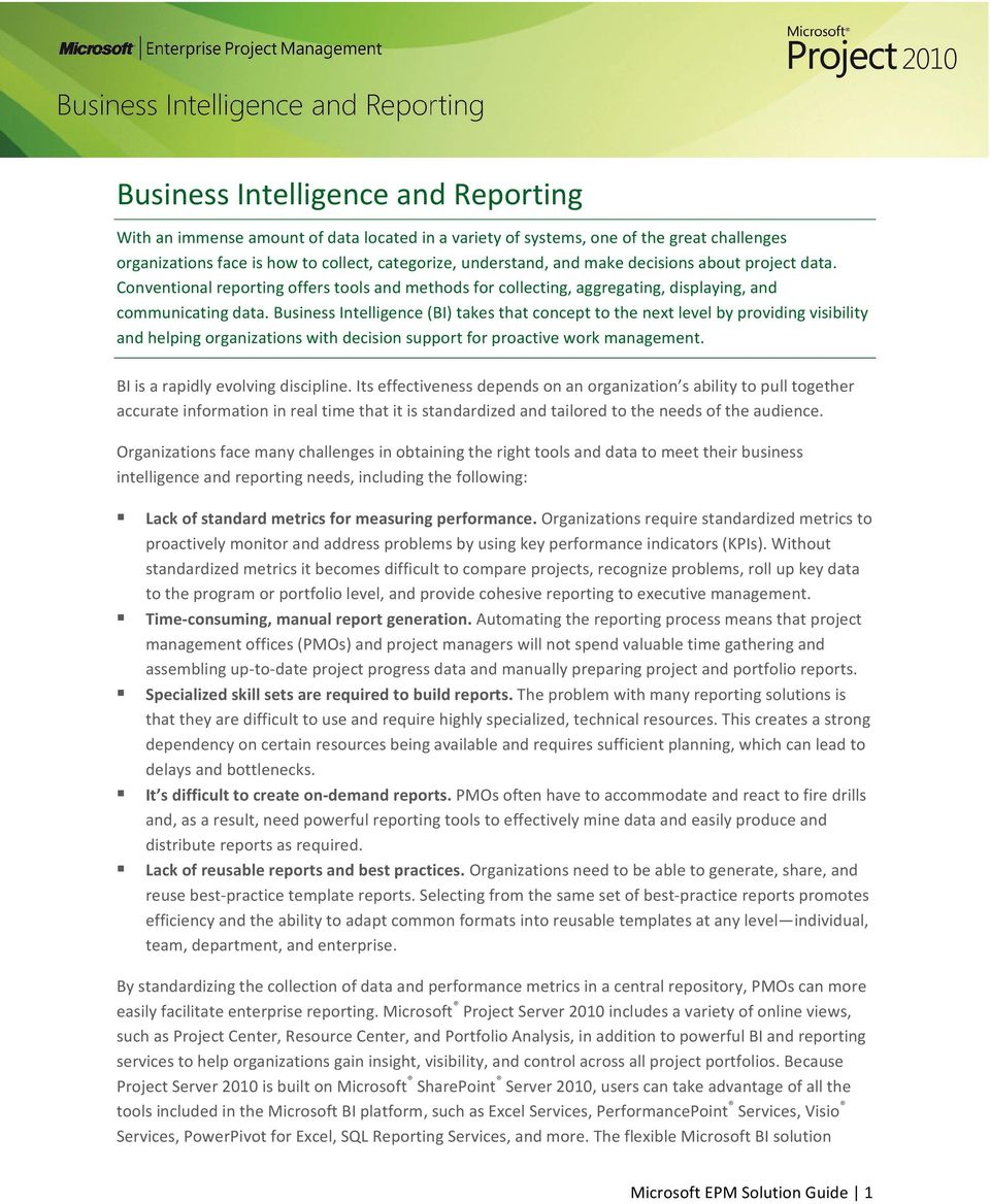Business Intelligence (BI) takes that concept to the next level by providing visibility and helping organizations with decision support for proactive work management.