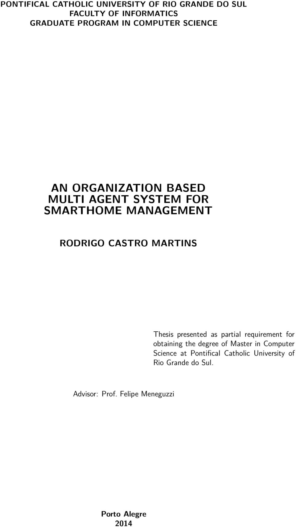 MARTINS Thesis presented as partial requirement for obtaining the degree of Master in Computer