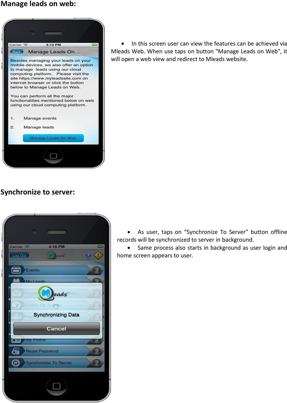 Synchronize to server: As user, taps on Synchronize To Server button offline records will be