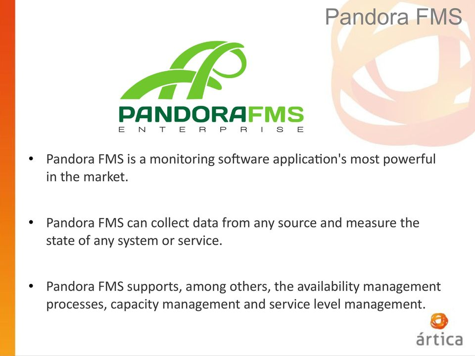 Pandora FMS can collect data from any source and measure the state of any
