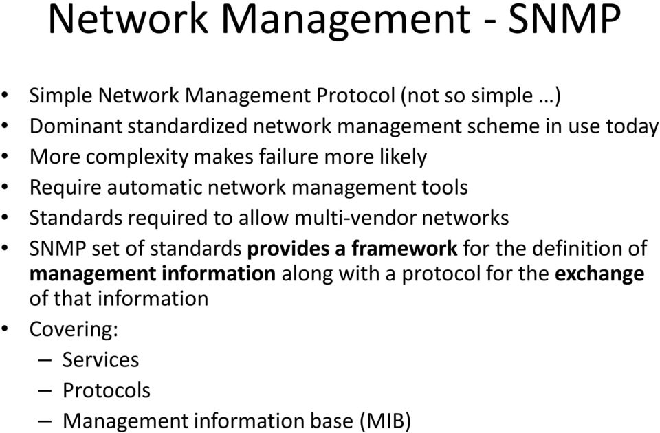 required to allow multi-vendor networks SNMP set of standards provides a framework for the definition of management