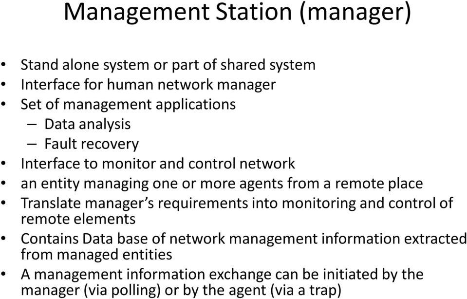 place Translate manager s requirements into monitoring and control of remote elements Contains Data base of network management