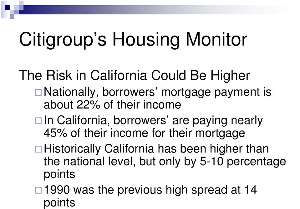 45% of their income for their mortgage Historically California has been higher than the