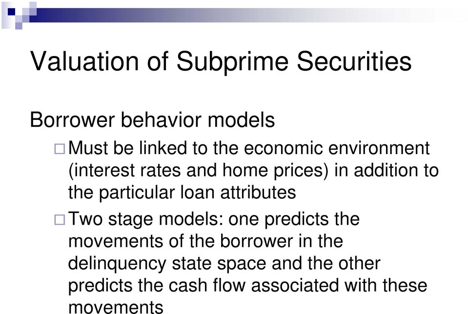 loan attributes Two stage models: one predicts the movements of the borrower in the