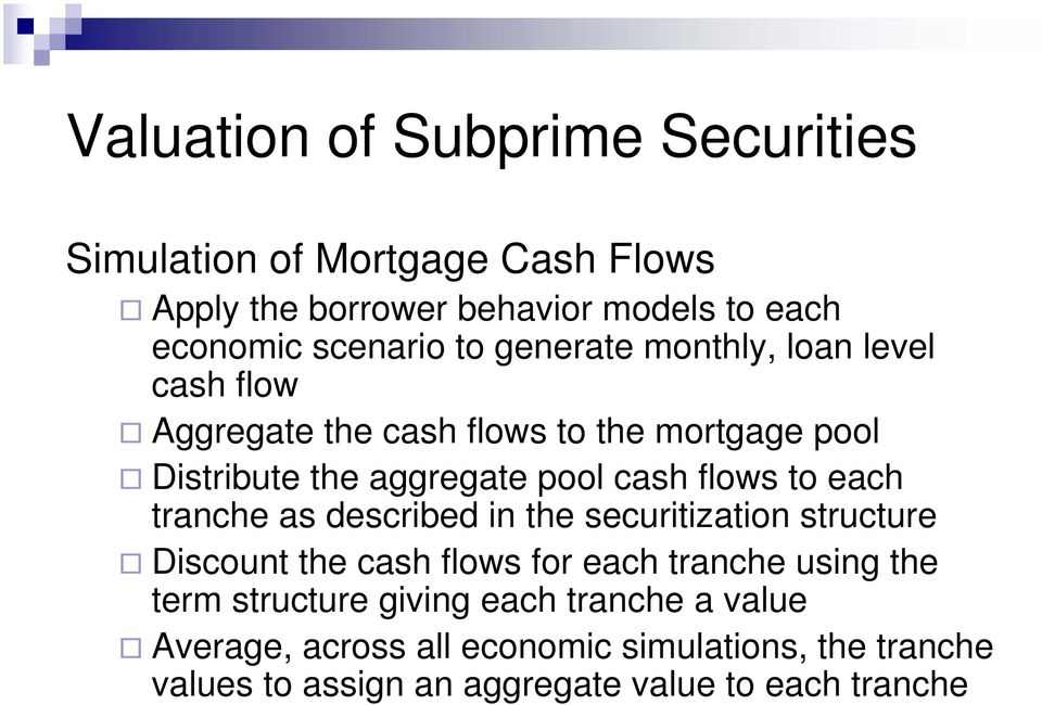 to each tranche as described in the securitization structure Discount the cash flows for each tranche using the term structure