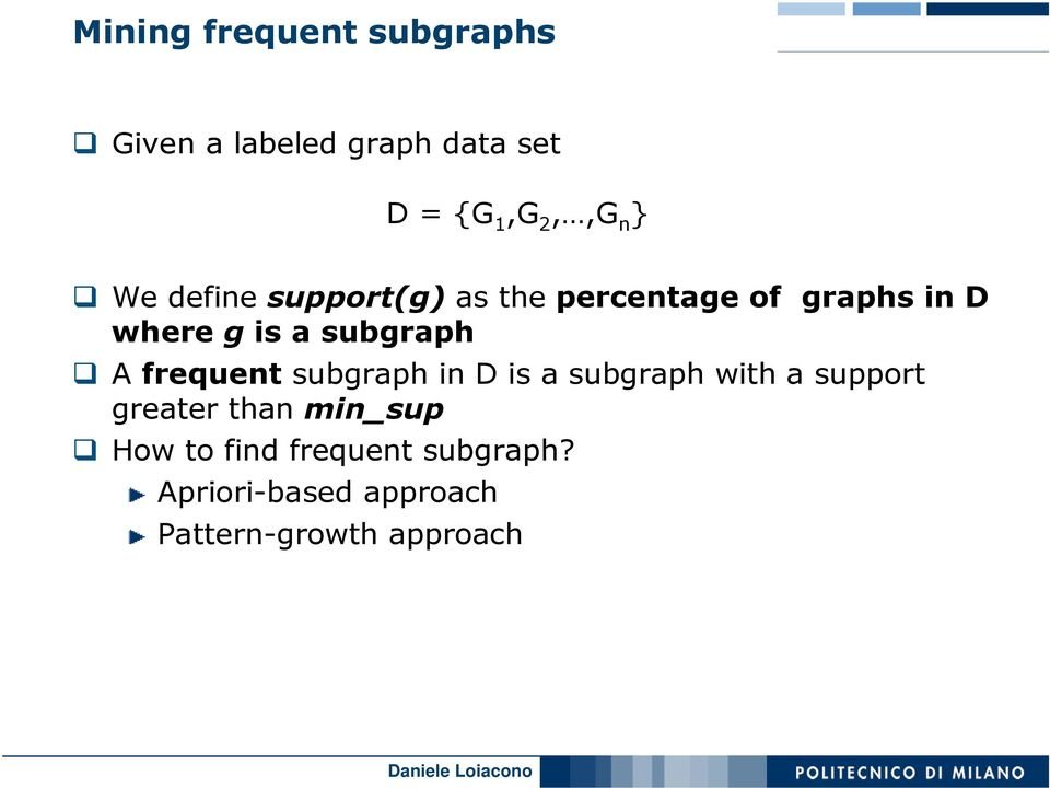 A frequent subgraph in D is a subgraph with a support greater than min_sup