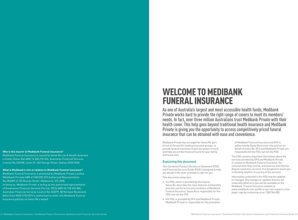 This help goes beyond traditional health insurance and Medibank Private is giving you the opportunity to access competitively priced funeral insurance that can be obtained with ease and convenience.