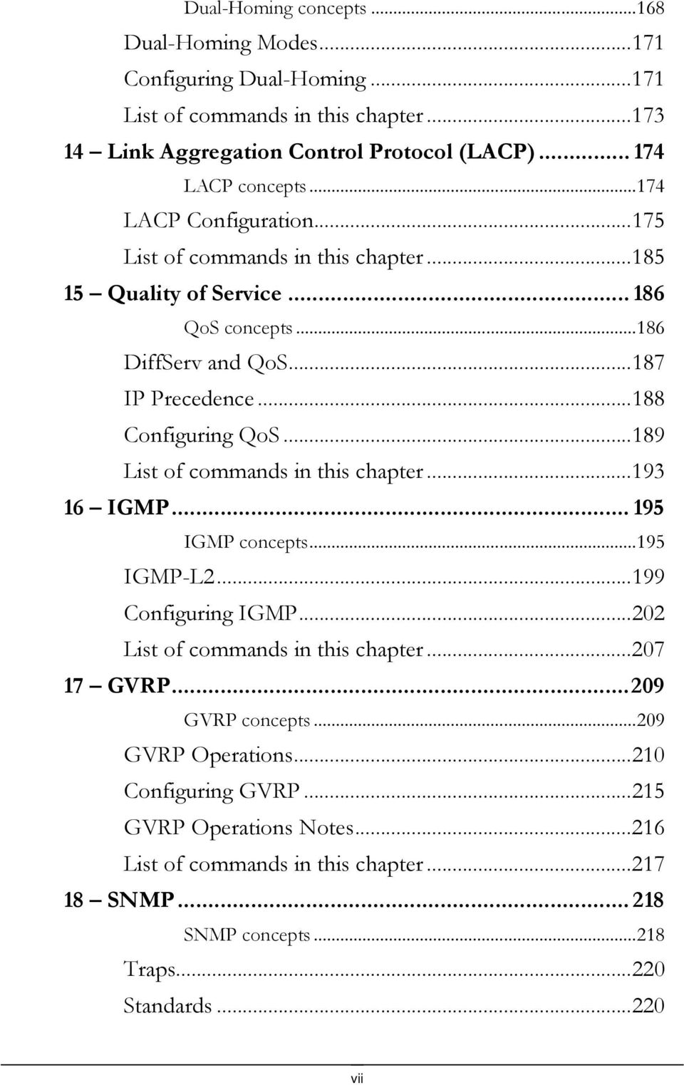 ..189 List of commands in this chapter...193 16 IGMP... 195 IGMP concepts...195 IGMP-L2...199 Configuring IGMP...202 List of commands in this chapter...207 17 GVRP...209 GVRP concepts.