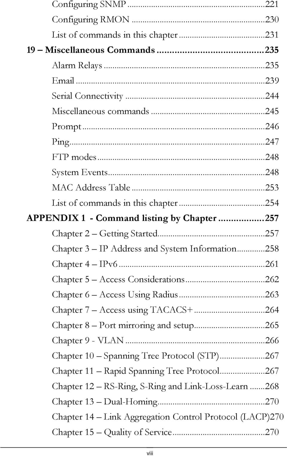 ..257 Chapter 3 IP Address and System Information...258 Chapter 4 IPv6...261 Chapter 5 Access Considerations...262 Chapter 6 Access Using Radius...263 Chapter 7 Access using TACACS+.