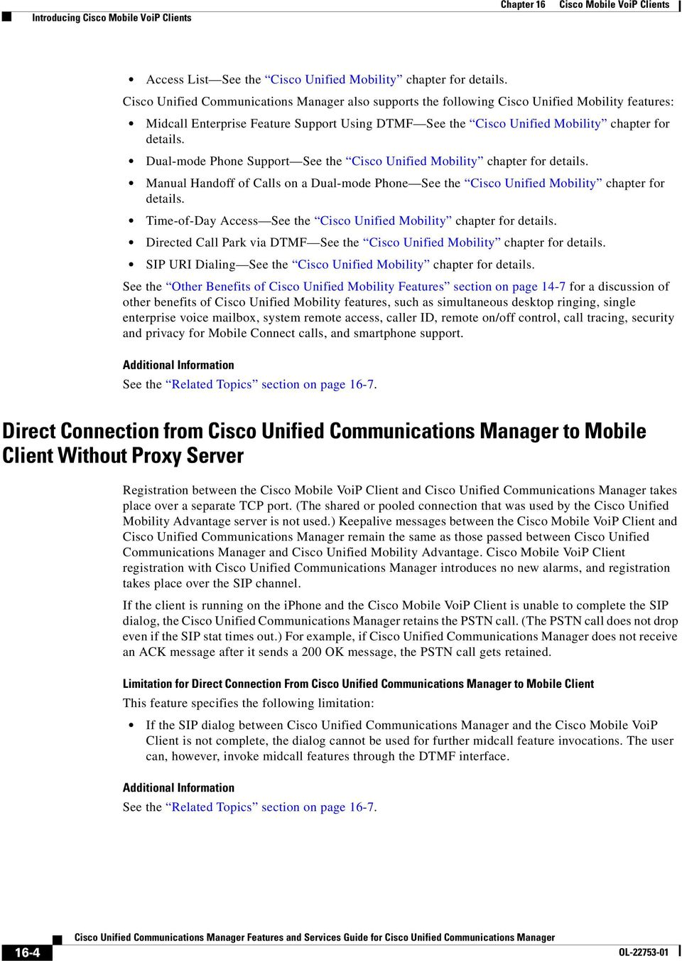Dual-mode Phone Support See the Cisco Unified Mobility chapter for details. Manual Handoff of Calls on a Dual-mode Phone See the Cisco Unified Mobility chapter for details.