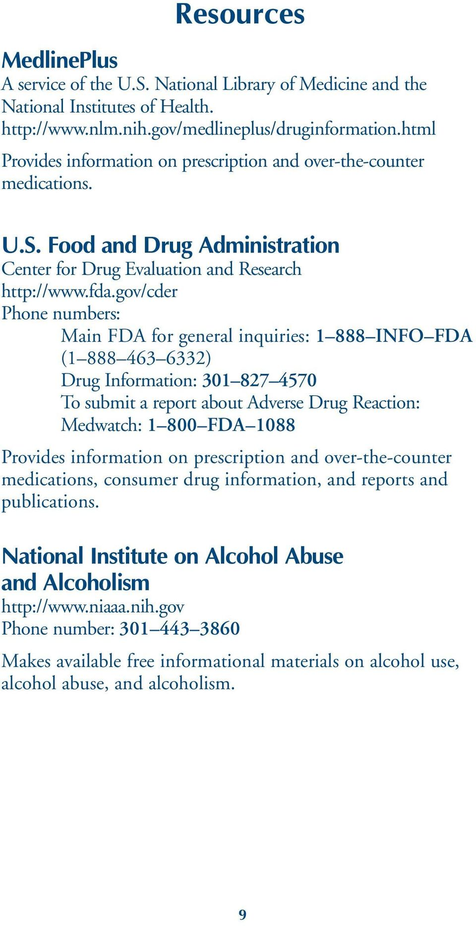 gov/cder Phone numbers: Main FDA for general inquiries: 1 888 INFO FDA (1 888 463 6332) Drug Information: 301 827 4570 To submit a report about Adverse Drug Reaction: Medwatch: 1 800 FDA 1088