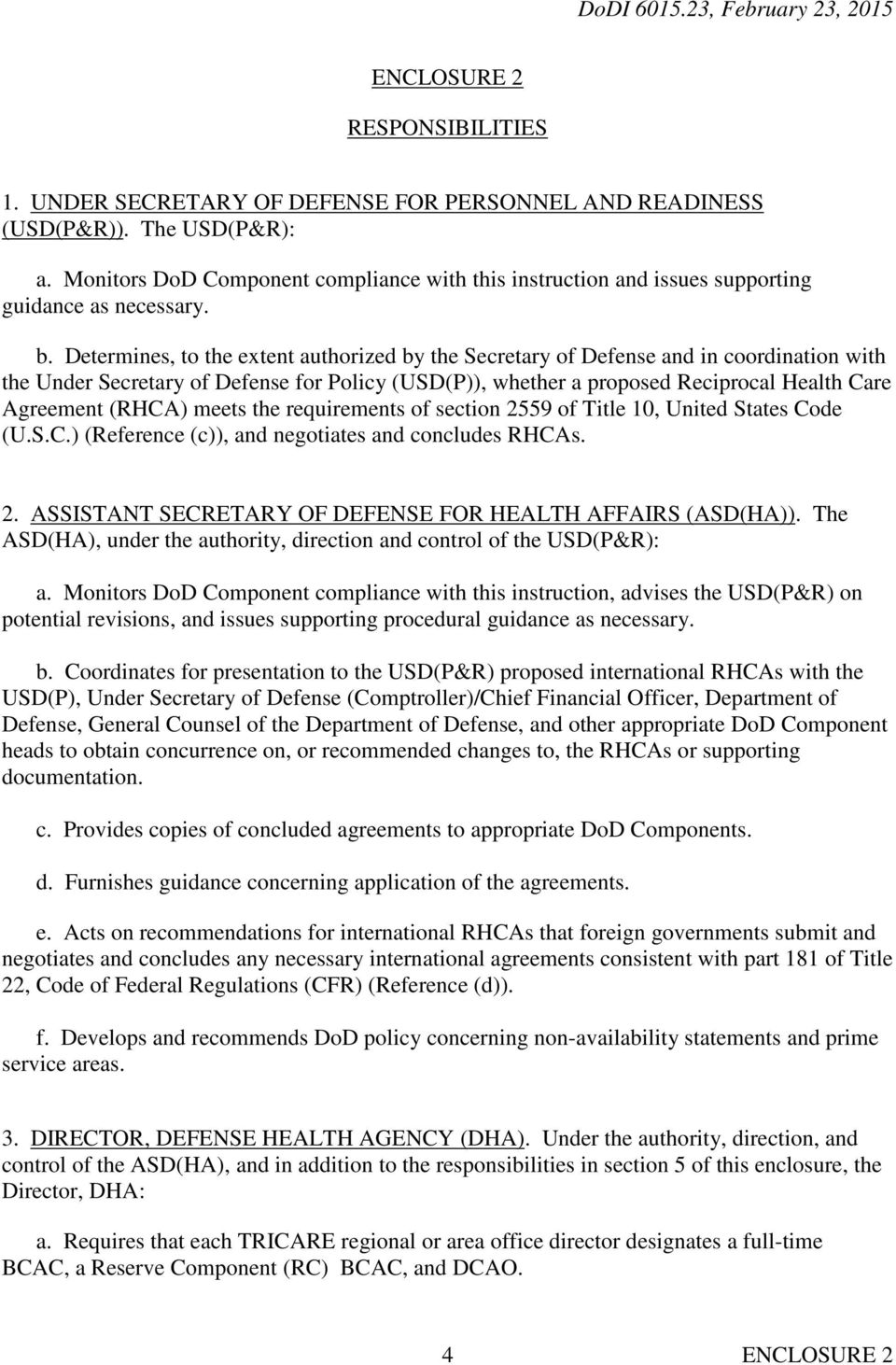 Determines, to the extent authorized by the Secretary of Defense and in coordination with the Under Secretary of Defense for Policy (USD(P)), whether a proposed Reciprocal Health Care Agreement