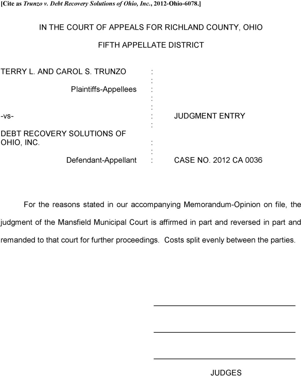 TRUNZO Plaintiffs-Appellees -vs- JUDGMENT ENTRY DEBT RECOVERY SOLUTIONS OF OHIO, INC. Defendant-Appellant CASE NO.