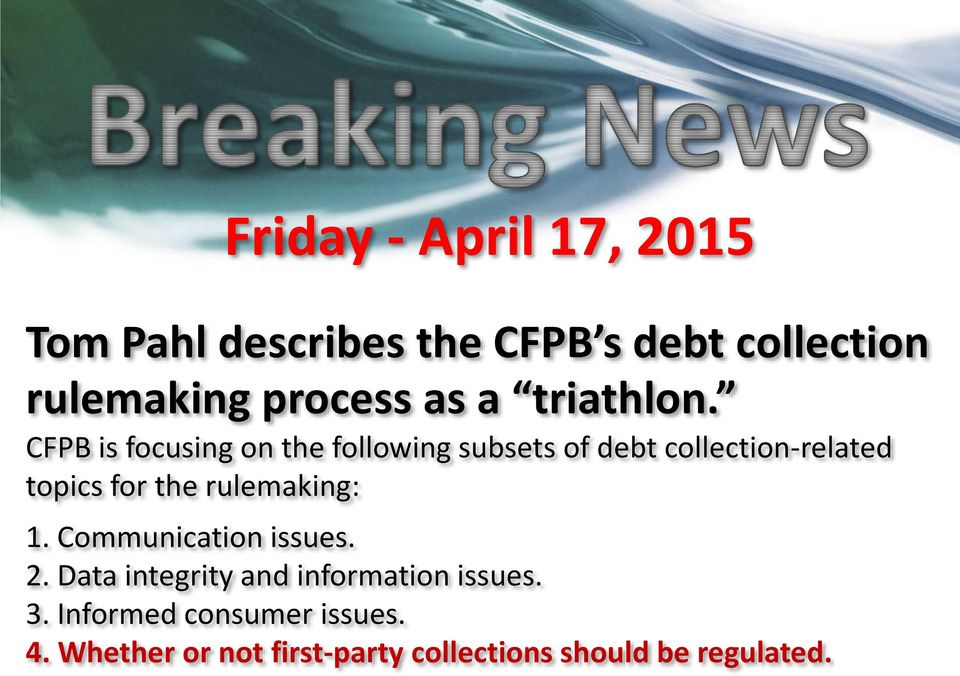 CFPB is focusing on the following subsets of debt collection-related topics for the