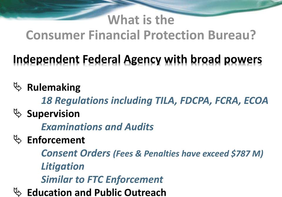 TILA, FDCPA, FCRA, ECOA Supervision Examinations and Audits Enforcement Consent