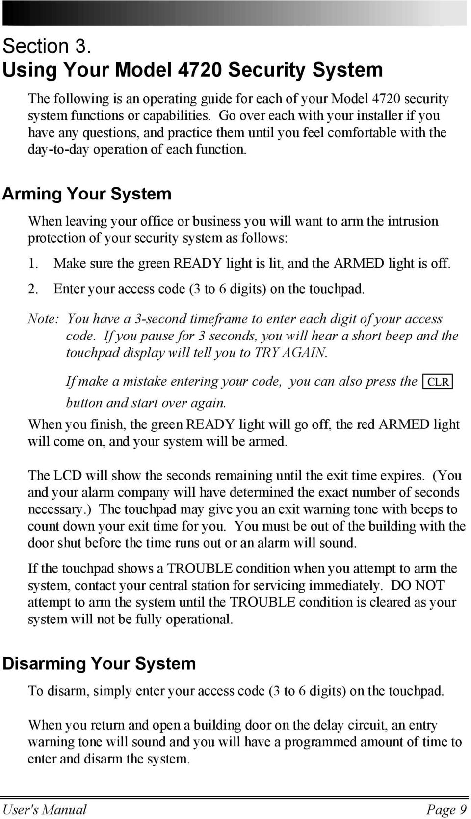 Arming Your System When leaving your office or business you will want to arm the intrusion protection of your security system as follows: 1.