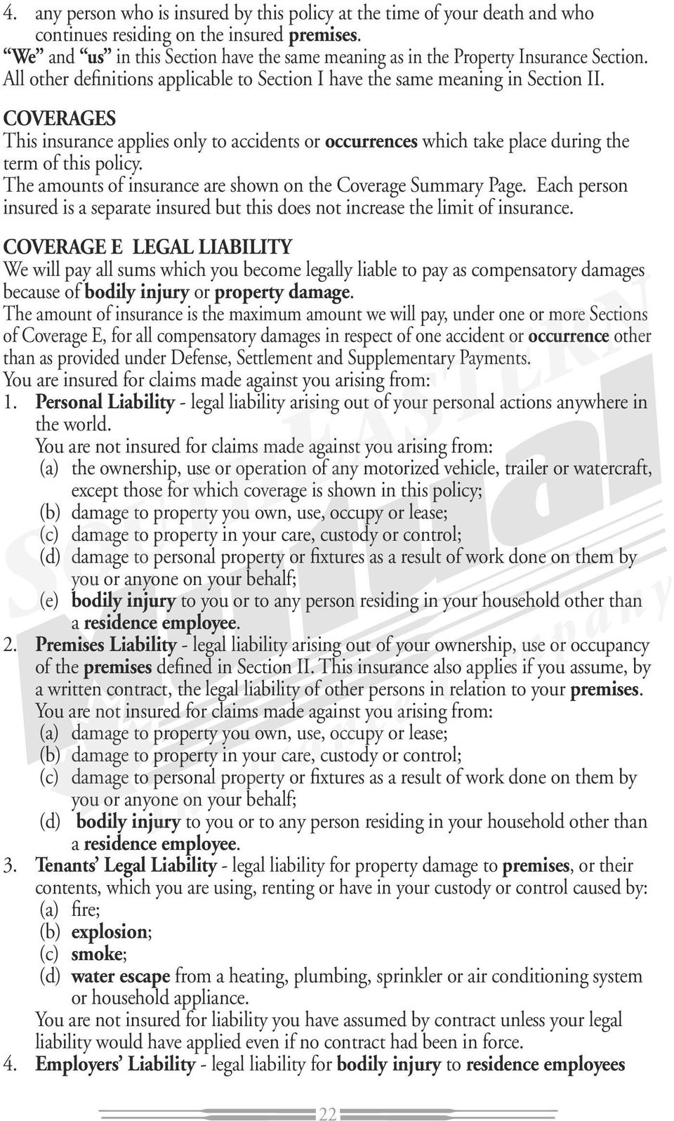 COVERAGES This insurance applies only to accidents or occurrences which take place during the term of this policy. The amounts of insurance are shown on the Coverage Summary Page.