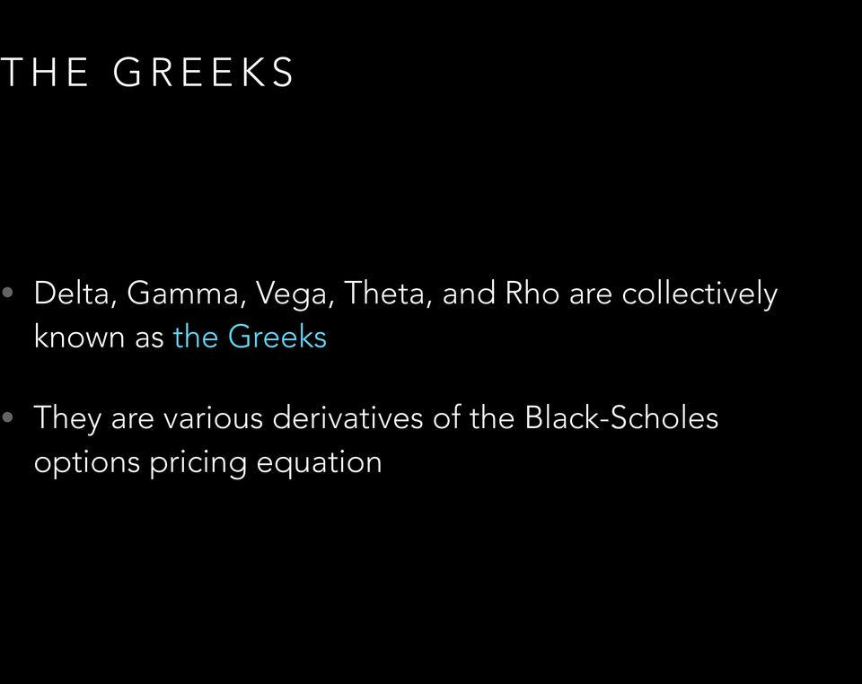 Greeks They are various derivatives of