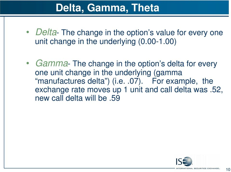 00) Gamma- The change in the option s delta for every one unit change in the