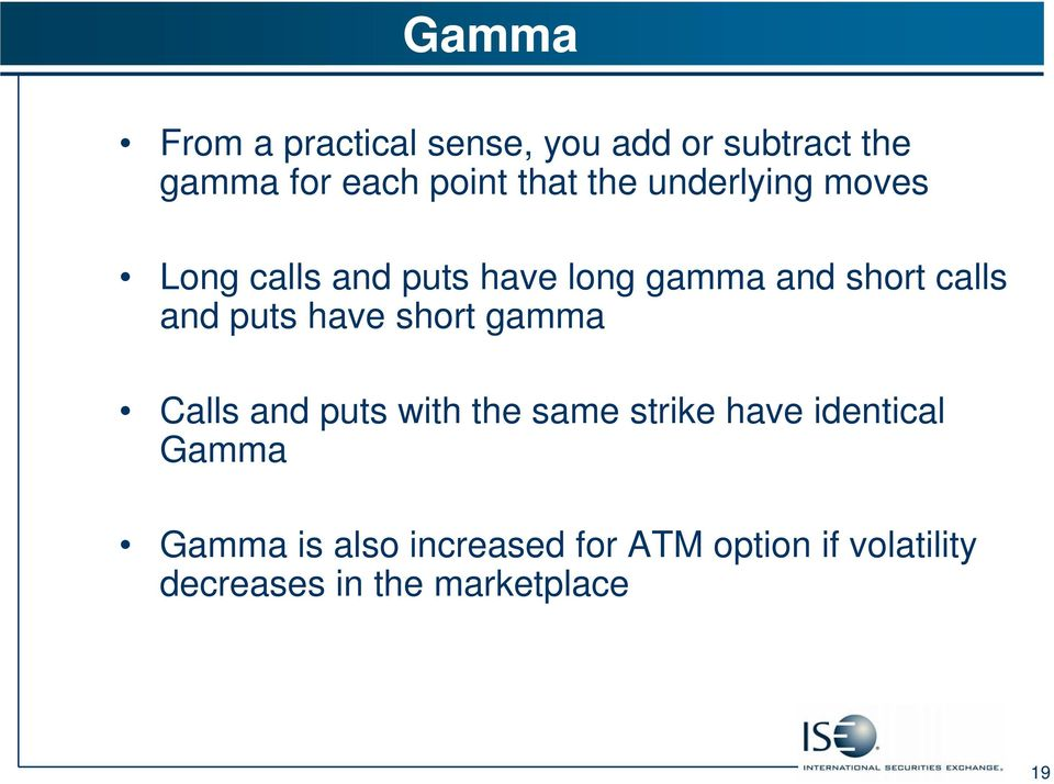 puts have short gamma Calls and puts with the same strike have identical Gamma
