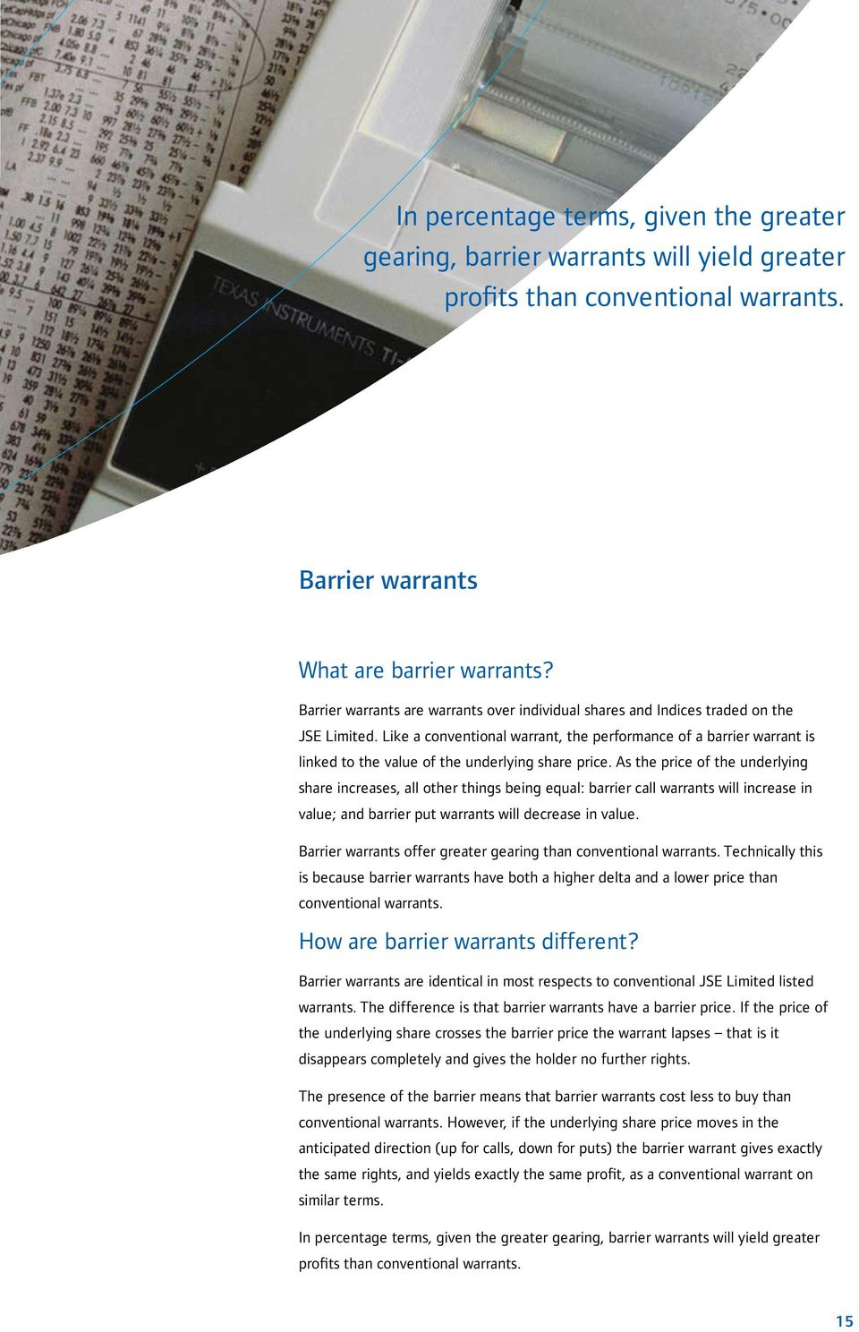 Like a conventional warrant, the performance of a barrier warrant is linked to the value of the underlying share price.