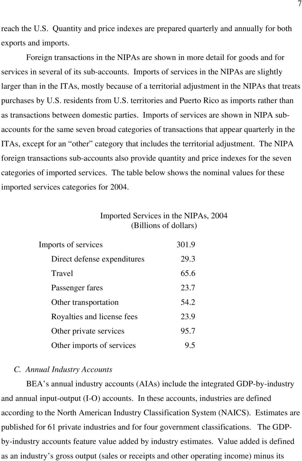 Imports of services in the NIPAs are slightly larger than in the ITAs, mostly because of a territorial adjustment in the NIPAs that treats purchases by U.S.