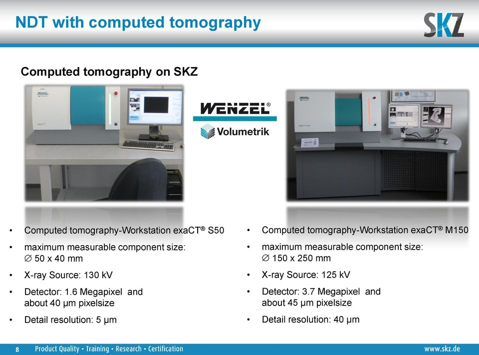 6 Megapixel and about 40 µm pixelsize Detail resolution: 5 μm Computed tomography-workstation exact
