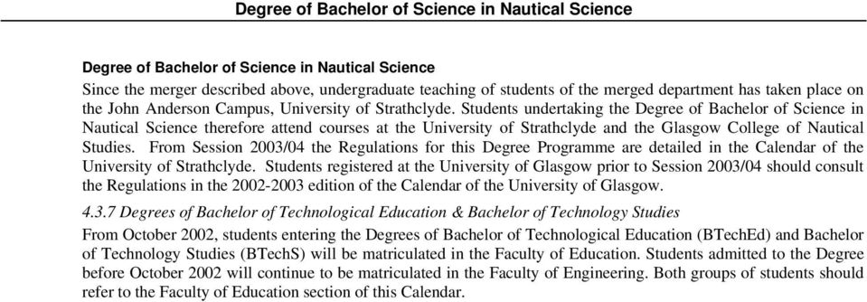 Students undertaking the Degree of Bachelor of Science in Nautical Science therefore attend courses at the University of Strathclyde and the Glasgow College of Nautical Studies.