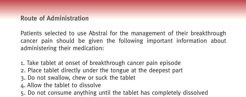 Take tablet at onset of breakthrough cancer pain episode 2.