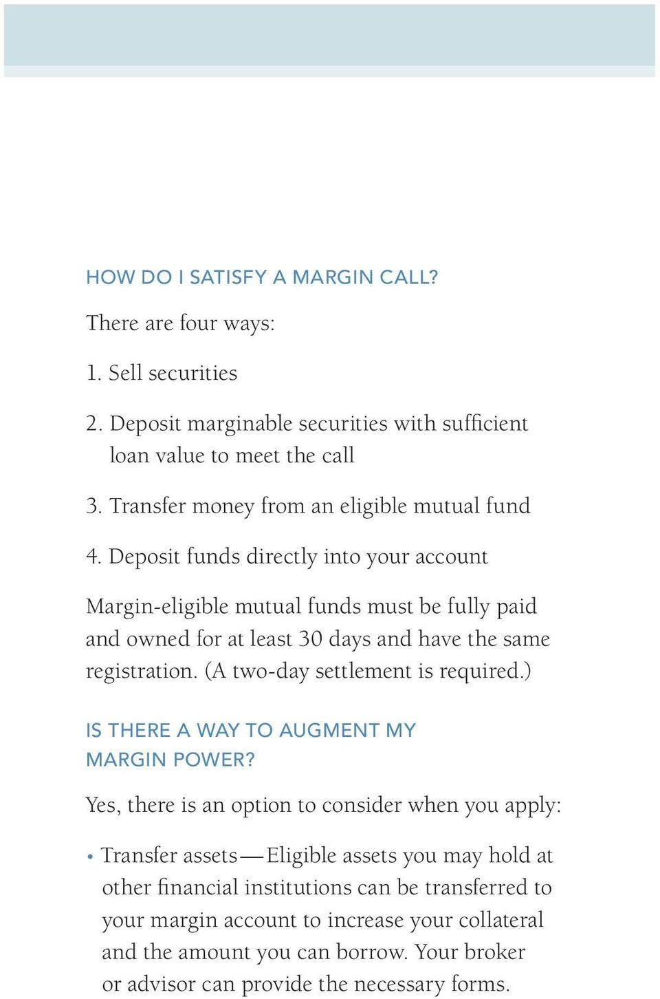Deposit funds directly into your account Margin-eligible mutual funds must be fully paid and owned for at least 30 days and have the same registration.