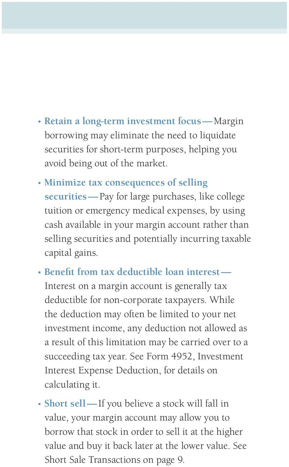 securities and potentially incurring taxable capital gains. Benefit from tax deductible loan interest Interest on a margin account is generally tax deductible for non-corporate taxpayers.