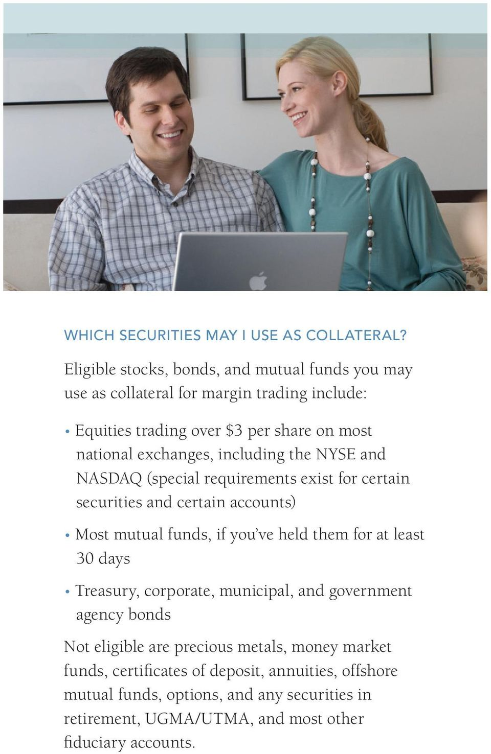exchanges, including the NYSE and NASDAQ (special requirements exist for certain securities and certain accounts) Most mutual funds, if you ve held them