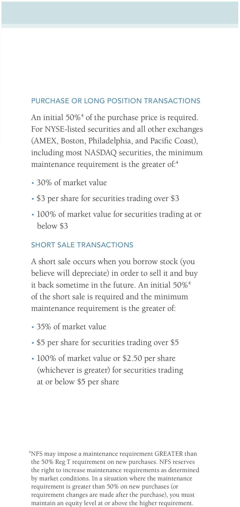 market value $3 per share for securities trading over $3 100% of market value for securities trading at or below $3 SHORT SALE TRANSACTIONS A short sale occurs when you borrow stock (you believe will